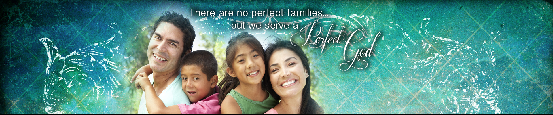 There are no Perfect Families, but we Serve a Perfect God!